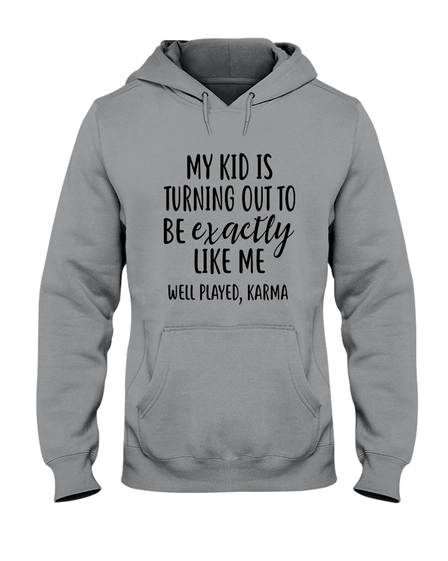My Kid Is Turning Out To Be Exactly Like Me Hooded Sweatshirt