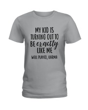 My Kid Is Turning Out To Be Exactly Like Me Ladies T-Shirt front