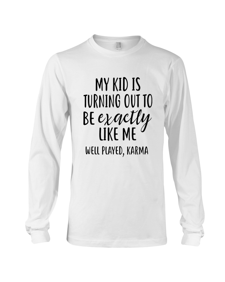 My Kid Is Turning Out To Be Exactly Like Me Long Sleeve Tee
