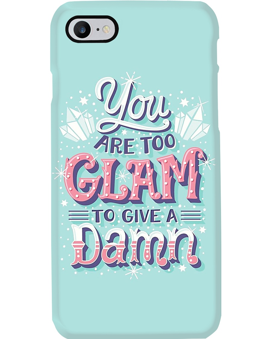 You Are Too Glam To Give A Damn Phone Case