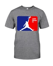 Just Grab It Classic T-Shirt front