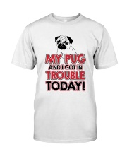 My Pug And I Got In Trouble Today Classic T-Shirt thumbnail
