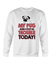 My Pug And I Got In Trouble Today Crewneck Sweatshirt thumbnail