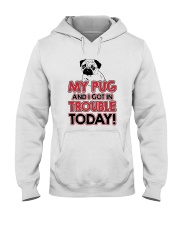 My Pug And I Got In Trouble Today Hooded Sweatshirt thumbnail