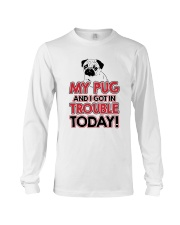 My Pug And I Got In Trouble Today Long Sleeve Tee thumbnail