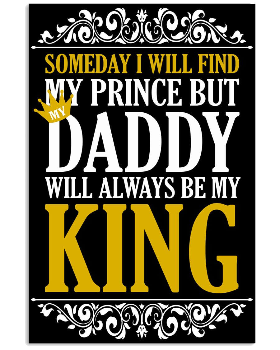My Daddy Will Always Be My King 16x24 Poster