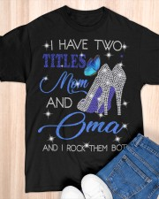 I Have Two Titles Mom And Oma Classic T-Shirt apparel-classic-tshirt-lifestyle-front-154