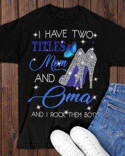I Have Two Titles Mom And Oma Classic T-Shirt apparel-classic-tshirt-lifestyle-front-158