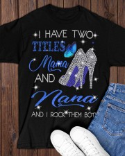I Have Two Titles Mama And Nana Classic T-Shirt apparel-classic-tshirt-lifestyle-front-158