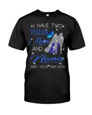 I Have Two Titles Mama And Nana Classic T-Shirt front