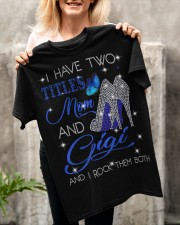 I Have Two Titles Mom And Gigi Classic T-Shirt apparel-classic-tshirt-lifestyle-front-117