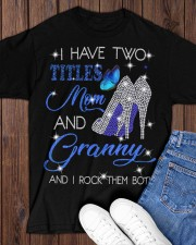 I Have Two Titles Mom And Granny Classic T-Shirt apparel-classic-tshirt-lifestyle-front-158