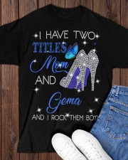 I Have Two Titles Mom And Gema Classic T-Shirt apparel-classic-tshirt-lifestyle-front-158