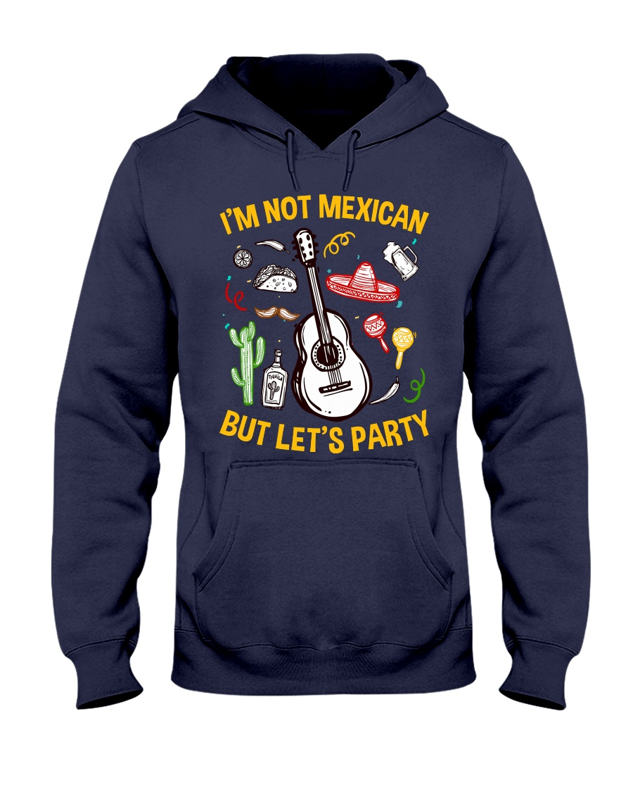 Not Mexican But Let's Party Hooded Sweatshirt