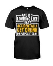Get Drunk On Purpose Today Classic T-Shirt front