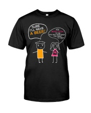 I'll Have A Beer Classic T-Shirt front