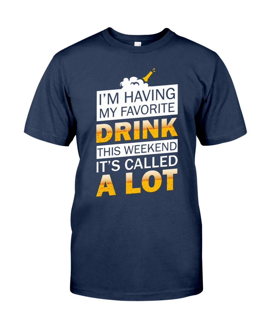 Drink A Lot Classic T-Shirt