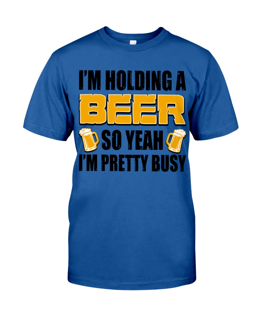 Im Holding A Beer Classic T-Shirt