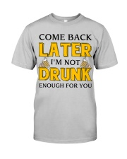 Come Back Later Classic T-Shirt front