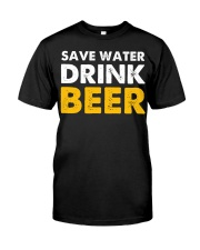 Save Water Drink Beer Classic T-Shirt front
