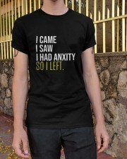 I Came I Saw I Had Anxity So I Left Classic T-Shirt apparel-classic-tshirt-lifestyle-21