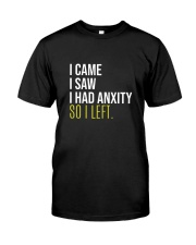 I Came I Saw I Had Anxity So I Left Classic T-Shirt front