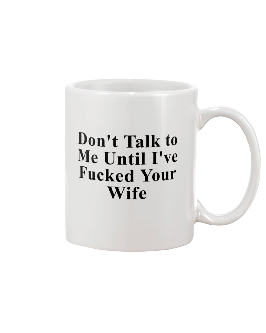 Don't Talk To Me Unless I've F Your Wife Mug
