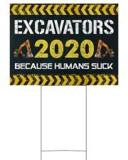 Excavators 2020 Because Humans Suck Yard Sign 24x18 Yard Sign back