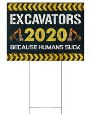 Excavators 2020 Because Humans Suck Yard Sign 24x18 Yard Sign front