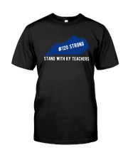 120 Strong Stand With KY Teachers Shirt Classic T-Shirt front