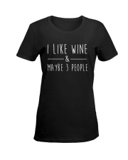 I Like Wine and Maybe 3 People Funny Wine Lover  Ladies T-Shirt women-premium-crewneck-shirt-front
