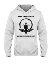 FIND YOUR CENTER AND BURST FORTH THRU ITS CHEST Hooded Sweatshirt thumbnail
