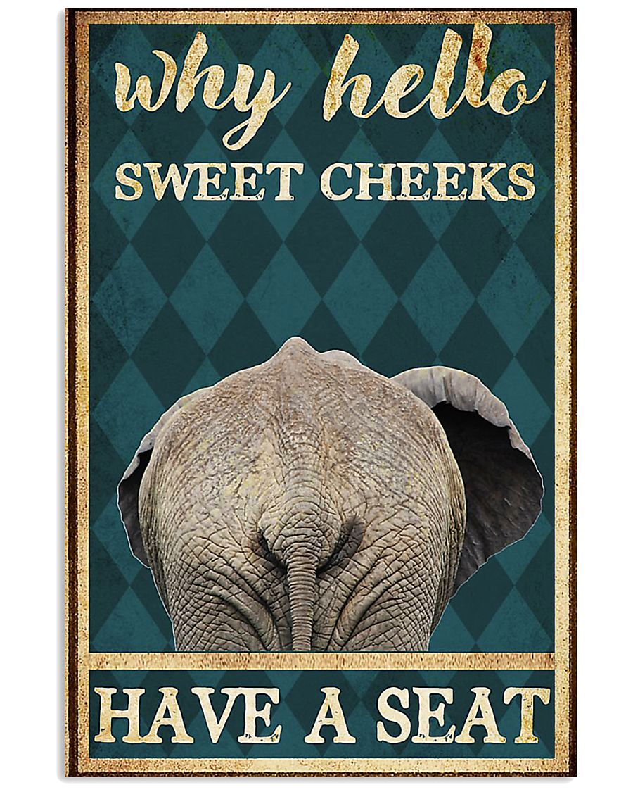 Elephant why hello sweet cheeks have a seat poster 11x17 Poster