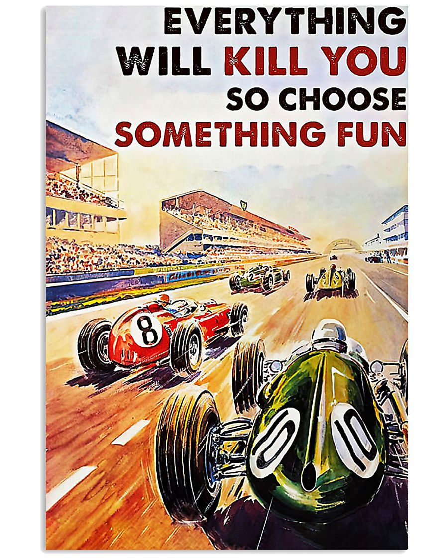 Car racing everything will kill you poster 11x17 Poster