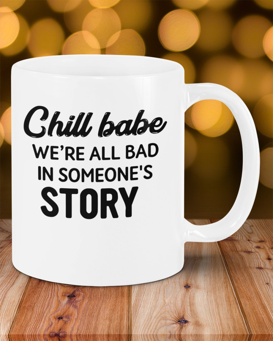 Chill babe we're all bad in someone's story mug Mug