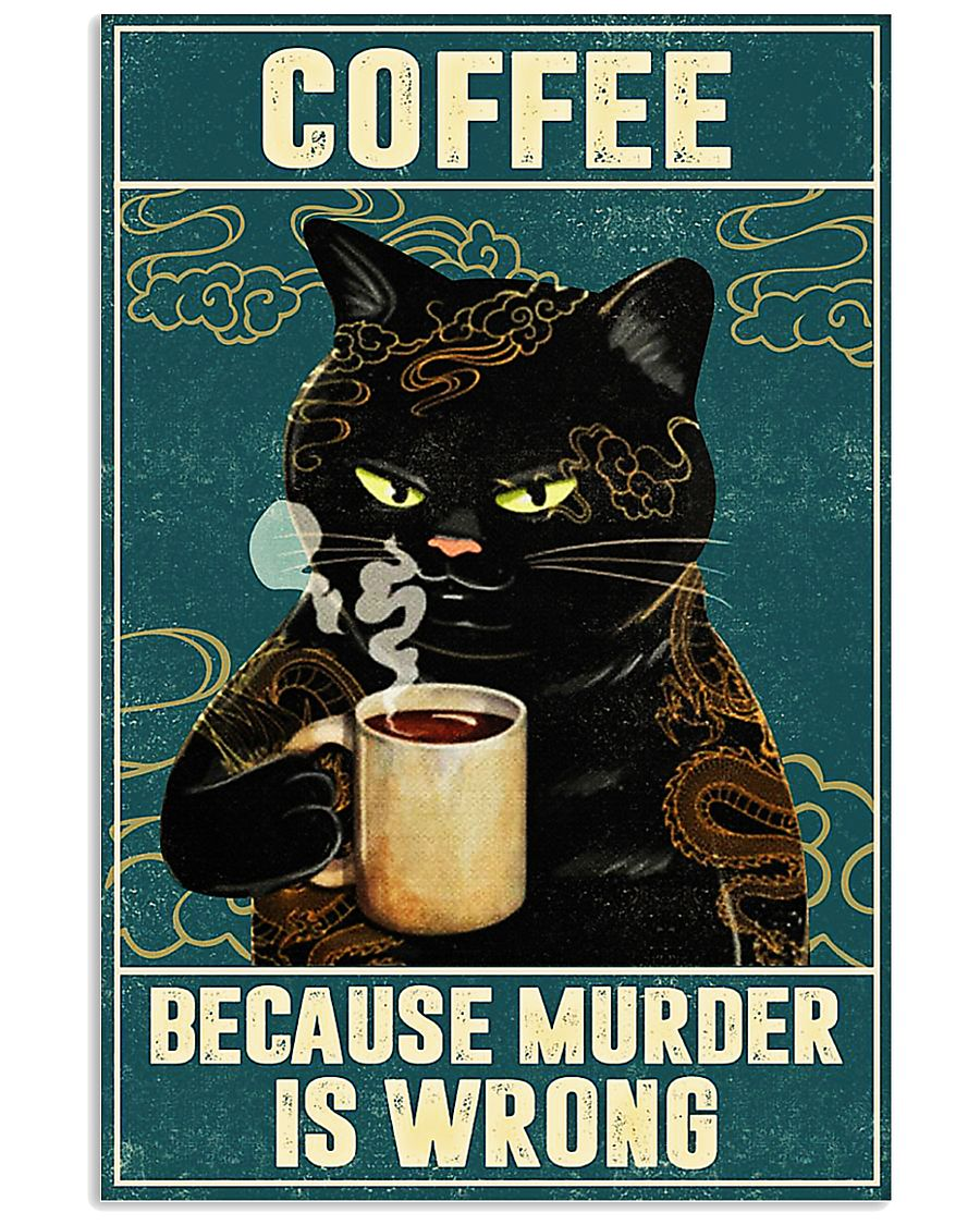 Cat coffee because murder is wrong poster 24x36 Poster