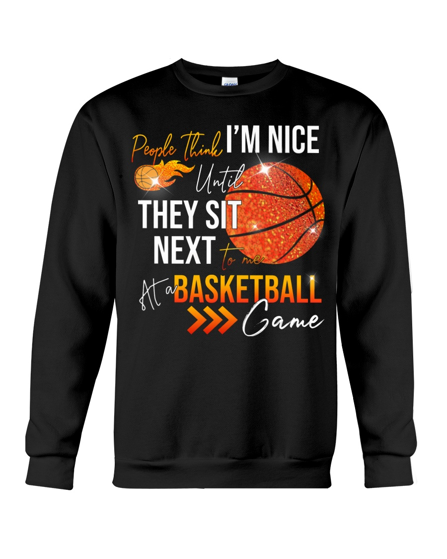 People think I'm nice until they sit next to me at a Basketball game sweatshirt