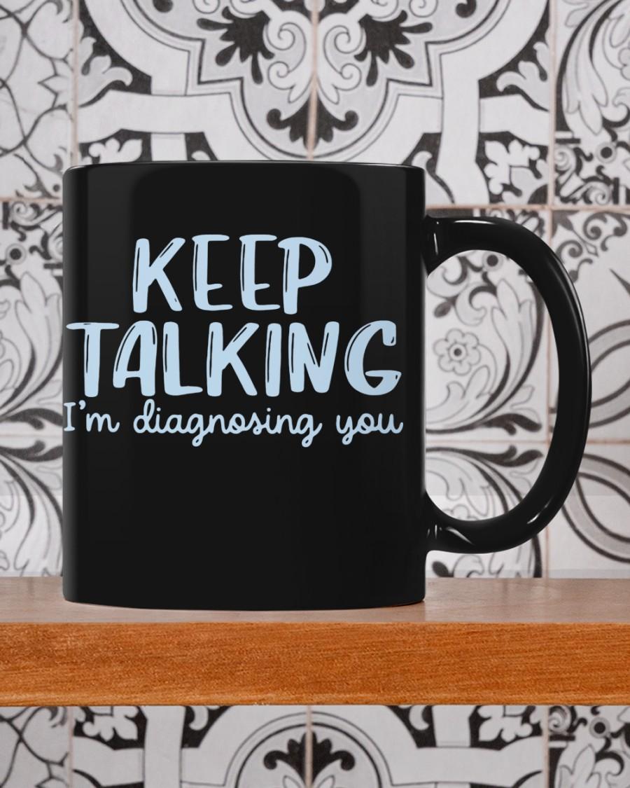 Keep talking i'm diagnosing you mug  Mug