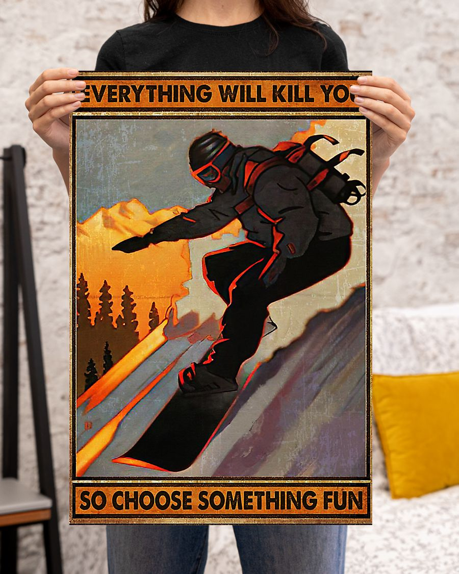Snowboarding everything will kill you poster 16x24 Poster