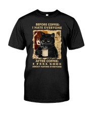 I HATE EVERYONE AFTER COFFEE I FEEL GOOD  Classic T-Shirt front