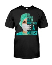 IN A WORLD FULL OF PRINCESES BE A NURSE Classic T-Shirt front