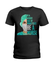 IN A WORLD FULL OF PRINCESES BE A NURSE Ladies T-Shirt thumbnail