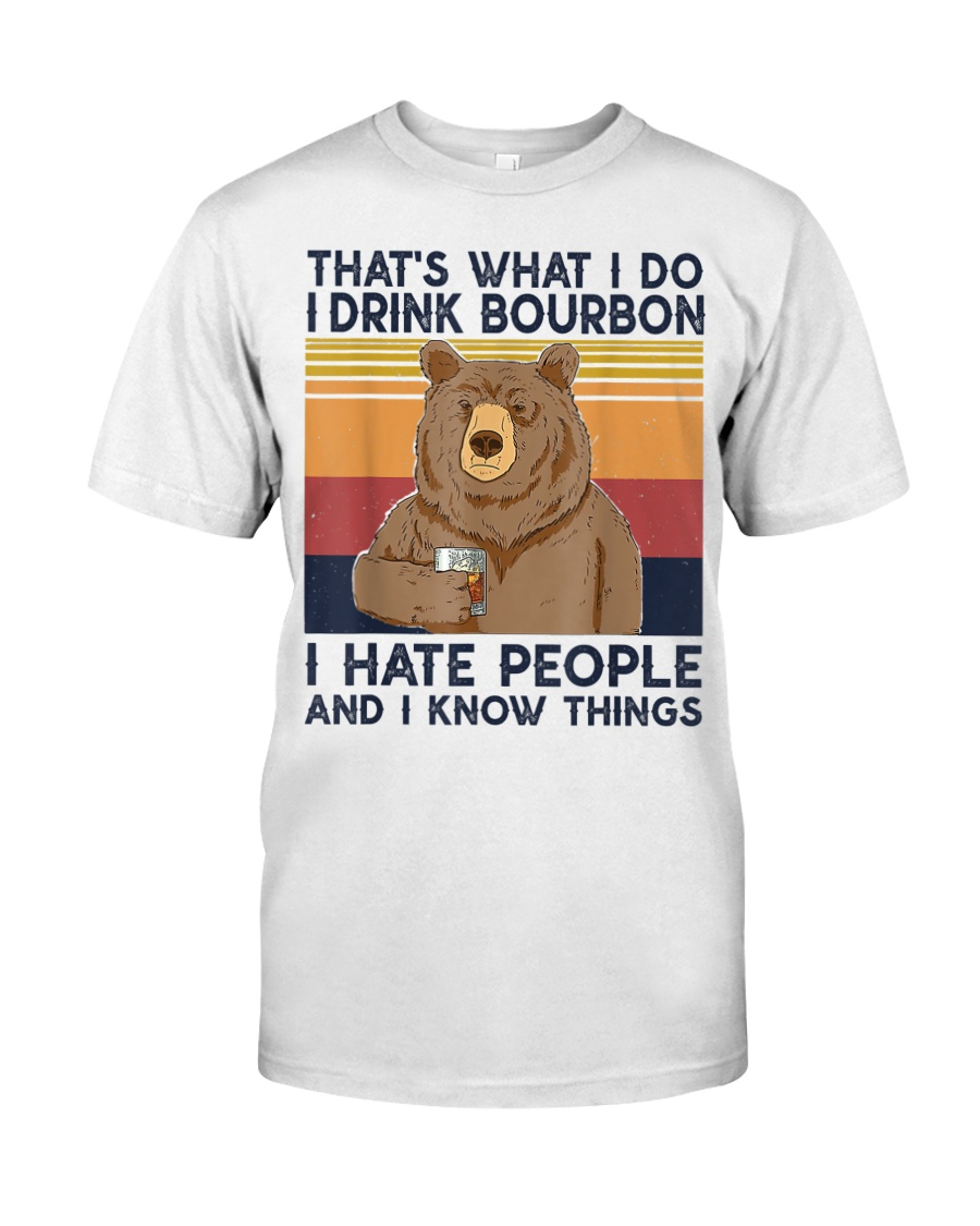 That's What I Do I Drink Bourbon I Hate People Classic T-Shirt