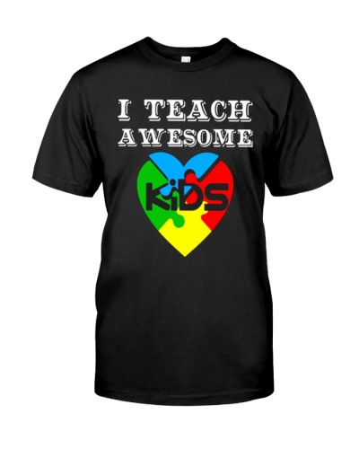 I TEACH AWESOME KIDS AUTISM AWARENESS DAY SHIRT