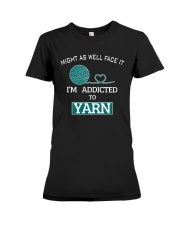 Might as well face it - I'm addicted to yarn Premium Fit Ladies Tee thumbnail