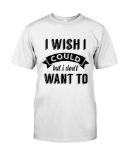 I wish i could but i don't want to - Collection Classic T-Shirt thumbnail
