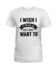 I wish i could but i don't want to - Collection Ladies T-Shirt thumbnail