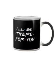 Color Changing Mug - i'll be there for you Color Changing Mug color-changing-right