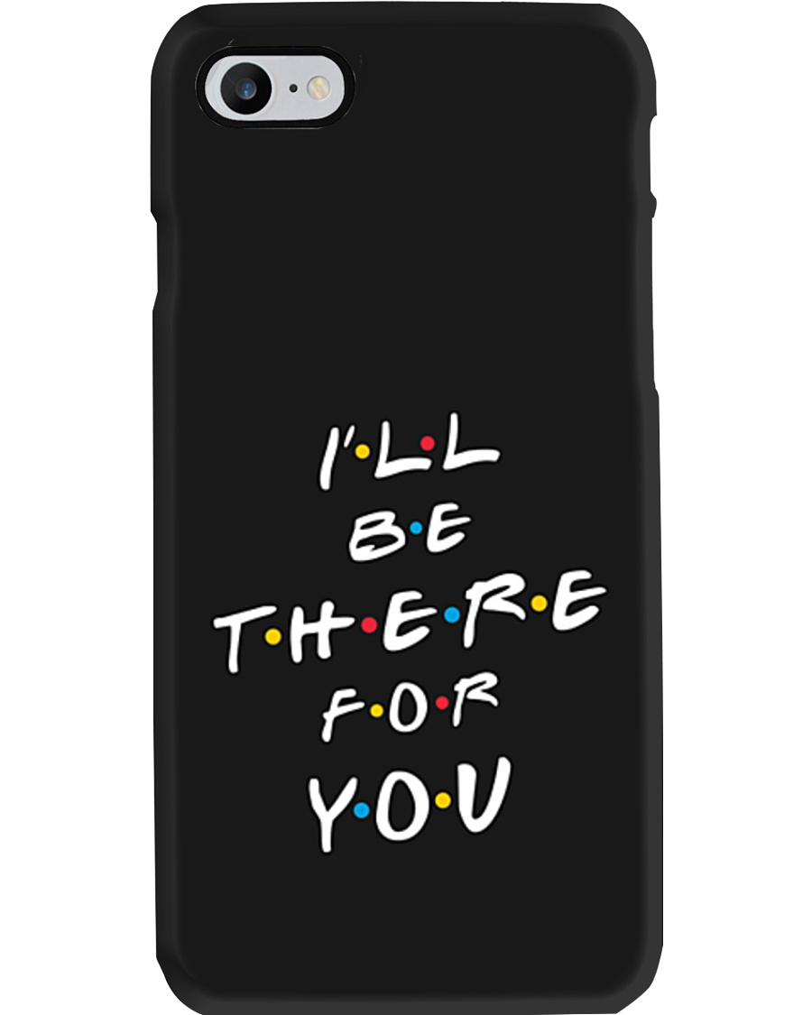 I'll be there for you Phone Case