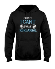 Sorry I Can't I Have Rehearsal Hooded Sweatshirt thumbnail